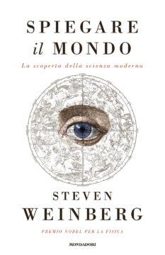 Libro Spiegare il mondo Steven Weinberg
