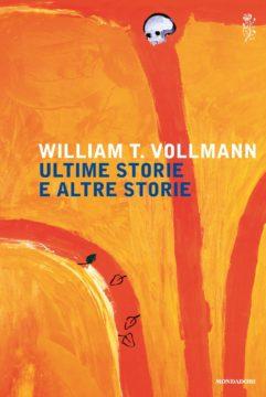 Libro Ultime storie e altre storie William Vollmann
