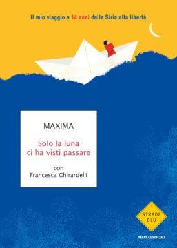 Libro Solo la luna ci ha visti passare Francesca Ghirardelli, Maxima