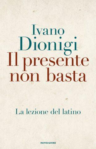 Libro Il presente non basta Ivano Dionigi