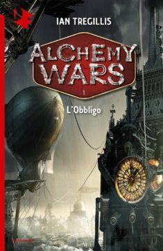 Libro Alchemy Wars – 1. L'Obbligo Ian Tregillis