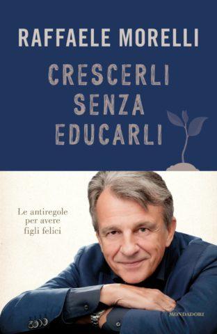 Libro Crescerli senza educarli Raffaele Morelli