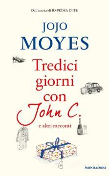 Libro Tredici giorni con John C. e altri racconti Jojo Moyes