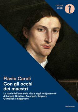 Libro Con gli occhi dei maestri Flavio Caroli