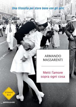 Libro Metti l'amore sopra ogni cosa Armando Massarenti