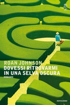 Libro Dovessi ritrovarmi in una selva oscura Roan Johnson