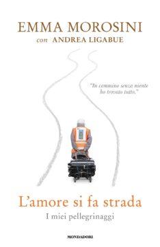 Libro L'amore si fa strada Emma Morosini, Andrea Ligabue