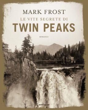 Libro Le vite segrete di Twin Peaks Mark Frost