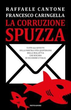 Libro La corruzione spuzza Raffaele Cantone, Francesco Caringella