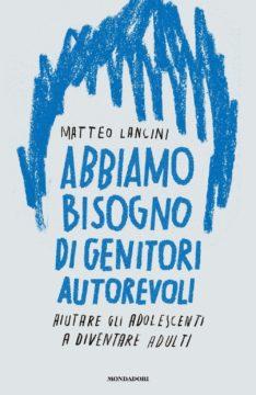 Libro Abbiamo bisogno di genitori autorevoli Matteo Lancini