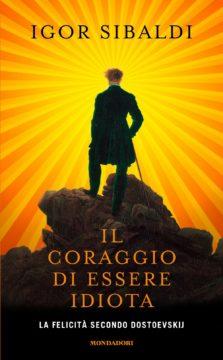 Libro Il coraggio di essere idiota Igor Sibaldi