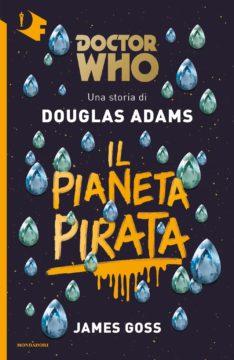 Libro Doctor Who. Il Pianeta Pirata Douglas Adams, James Goss