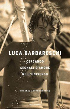 Libro Cercando segnali d'amore nell'universo Luca Barbareschi