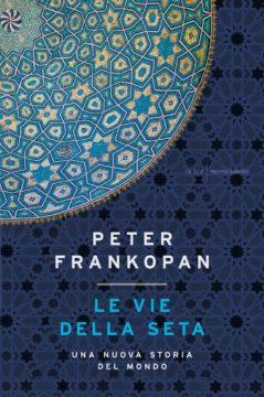 Libro Le vie della seta Peter Frankopan