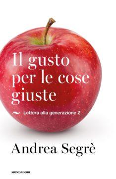 Libro Il gusto per le cose giuste Andrea Segrè