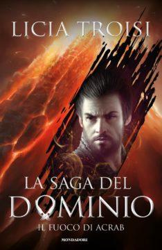 Libro La saga del Dominio – 2. Il fuoco di Acrab Licia Troisi