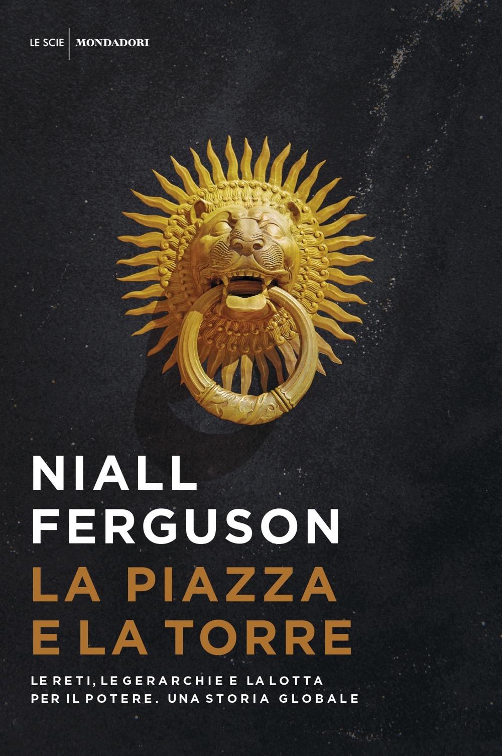 ferguson occidente  La piazza e la torre - Niall Ferguson | Libri Mondadori