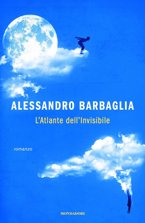 """ALESSANDRO BARBAGLIA – """"L'Atlante dell'Invisibile;"""""""