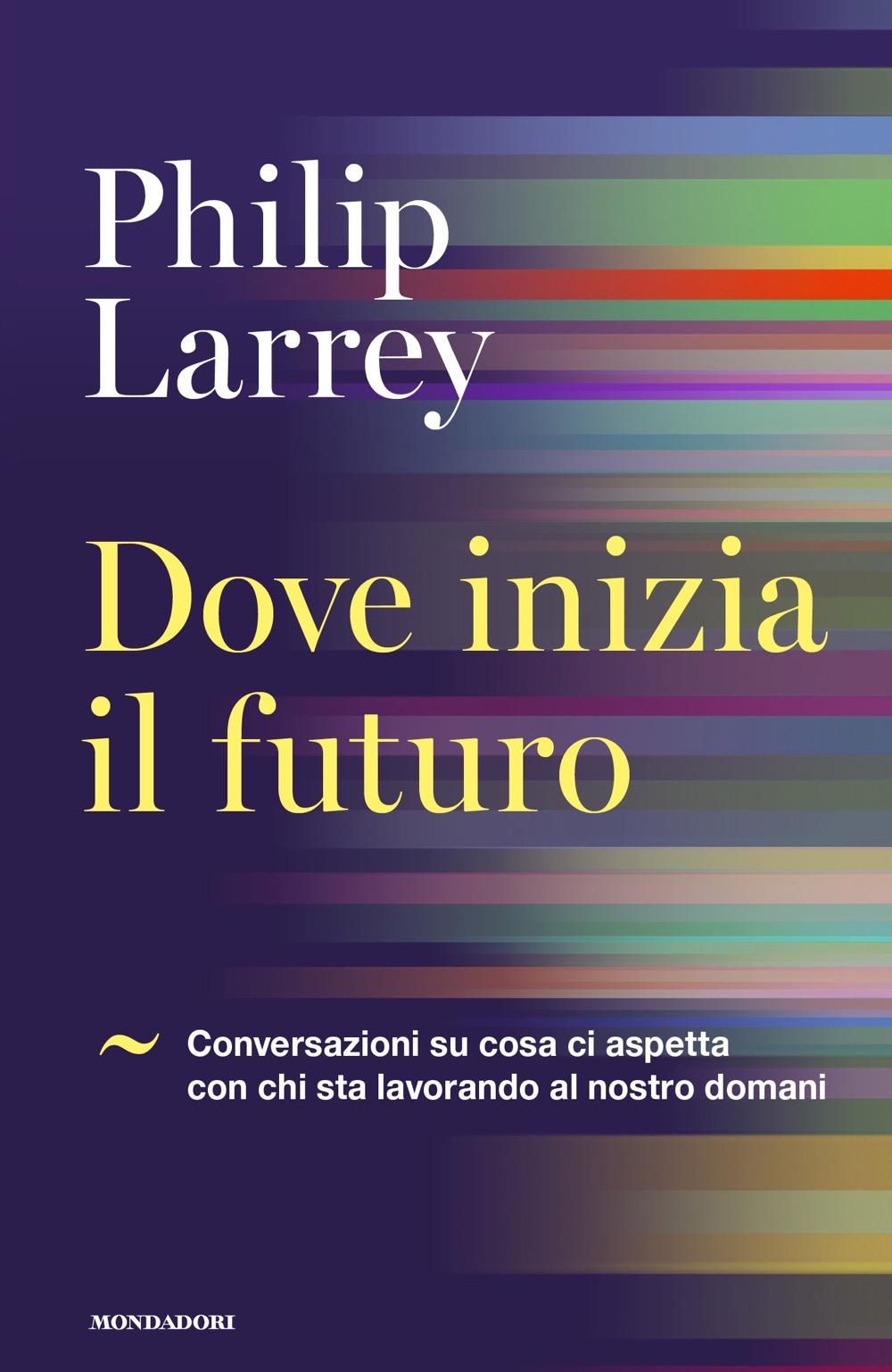 """PHILIP LARREY – """"Dove inizia il futuro;"""""""