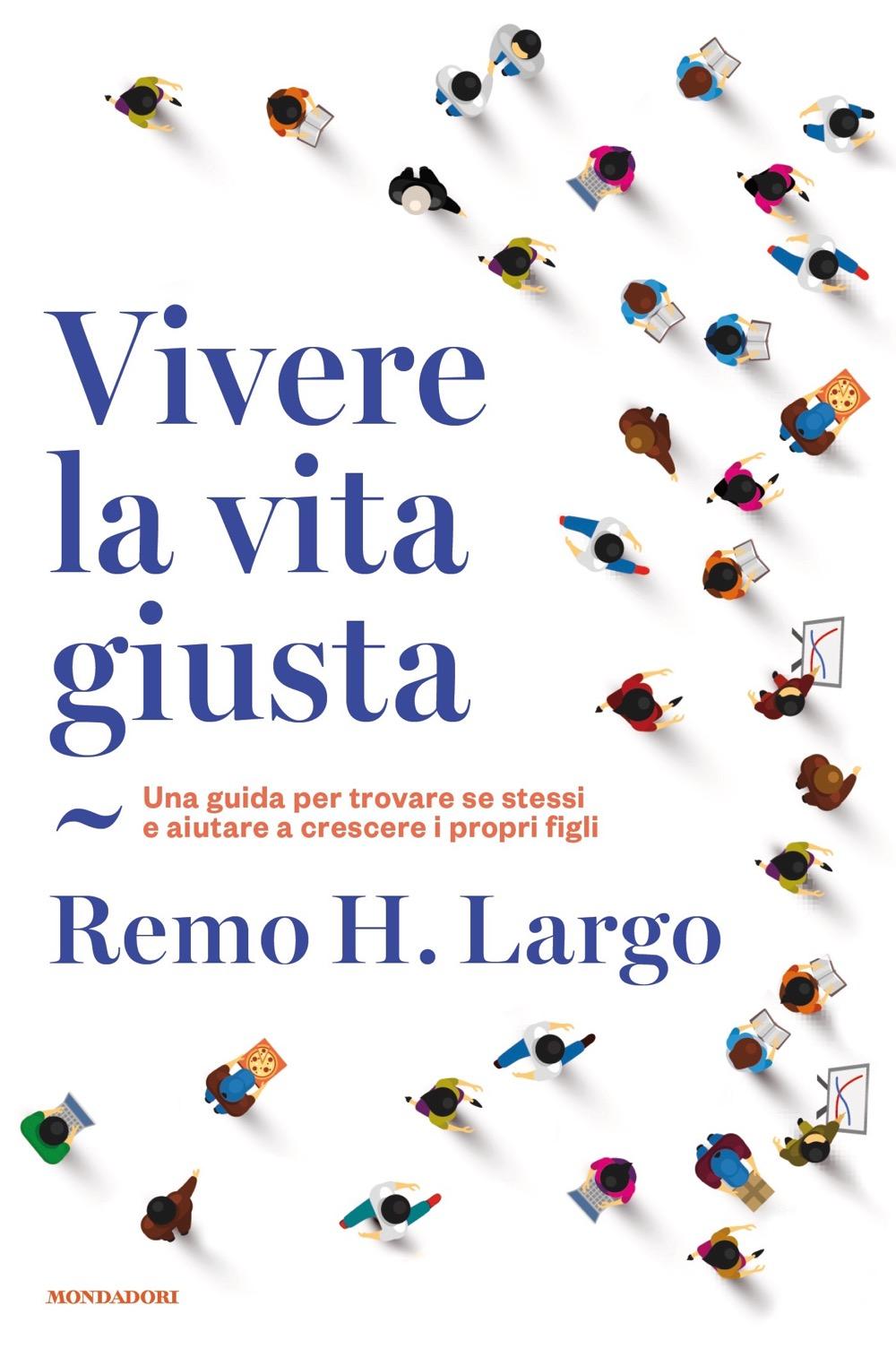 "REMO LARGO – ""Vivere la vita giusta"""