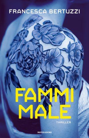 Risultati immagini per FAMMI MALE di Francesca Bertuzzi (Mondadori)