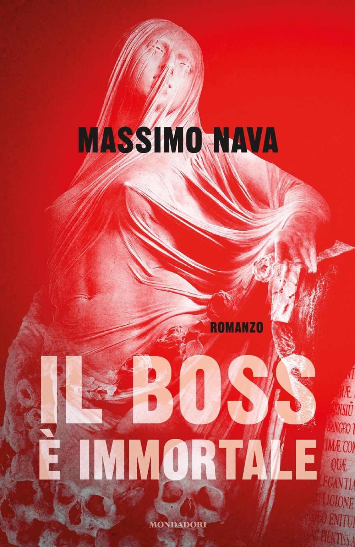 """MASSIMO NAVA – """"Il boss è immortale;"""""""