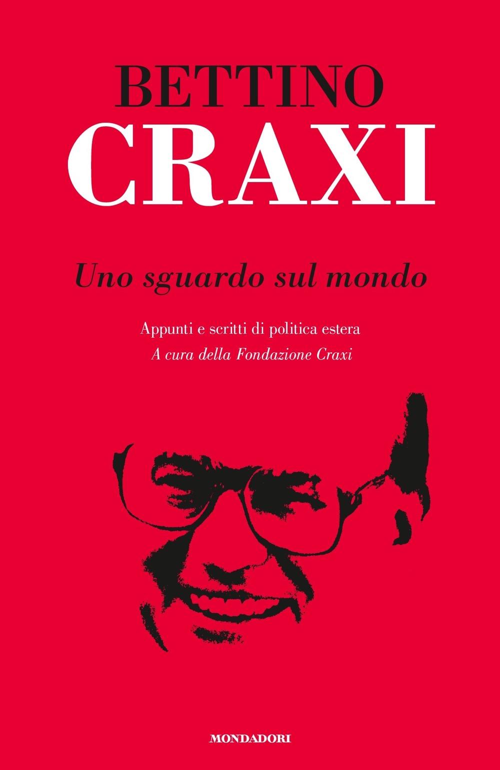 """BETTINO CRAXI – """"Uno sguardo sul mondo"""""""