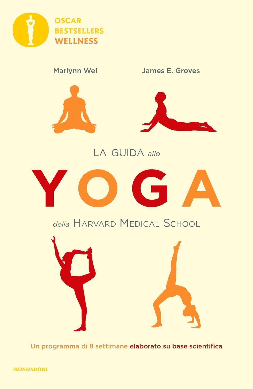 "MARLYNN WEI, JAMES E. GROVES – ""La guida allo Yoga della Harvard Medical School;"""