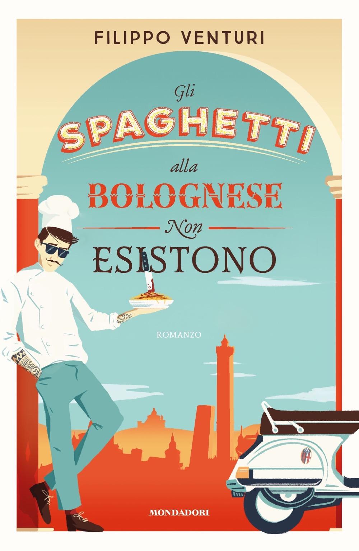 Gli spaghetti alla bolognese non esistono - Filippo Venturi | Libri  Mondadori