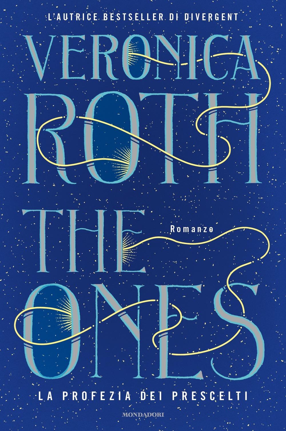 THE ONES - La profezia dei prescelti - Veronica Roth | Libri Mondadori