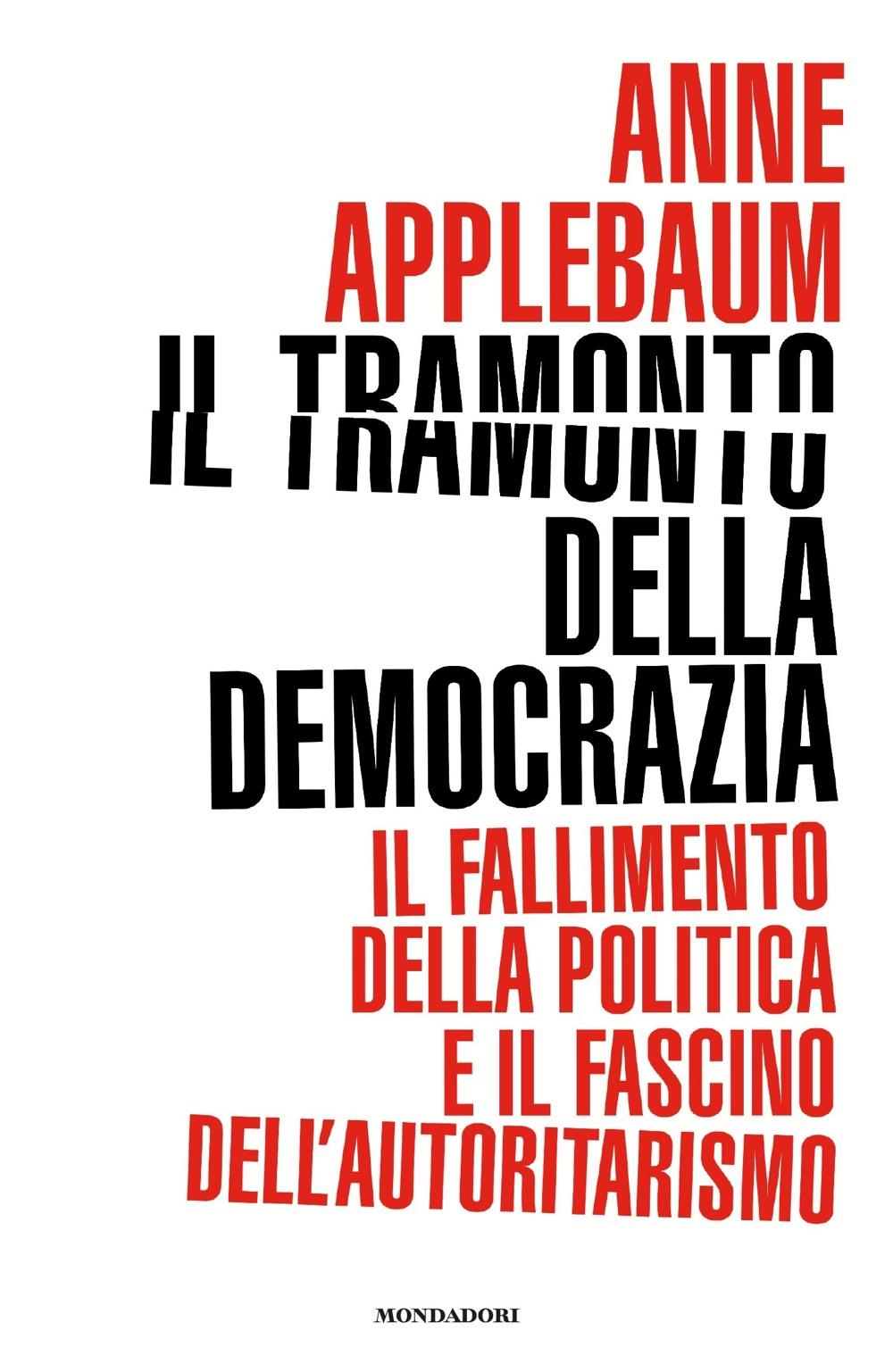 Il tramonto della democrazia - Anne Applebaum   Libri Mondadori